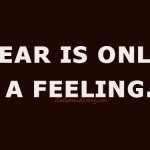 4 fear is only a feeling
