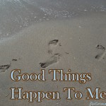 I am good things